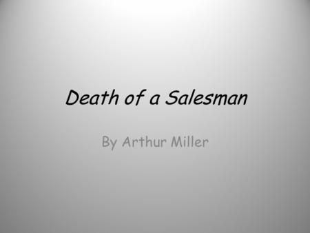 Death of a Salesman By Arthur Miller. Literary Movement: Contemporary Literature 1950-Present.