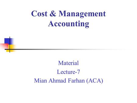 Cost & Management Accounting Material Lecture-7 Mian Ahmad Farhan (ACA)