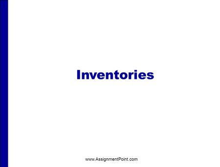 Inventories www.AssignmentPoint.com INVENTORIES After studying this chapter, you should be able to: 1Describe steps in determining inventory quantities.
