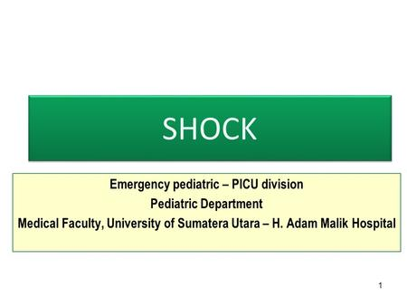 SHOCK Emergency pediatric – PICU division Pediatric Department Medical Faculty, University of Sumatera Utara – H. Adam Malik Hospital 1.