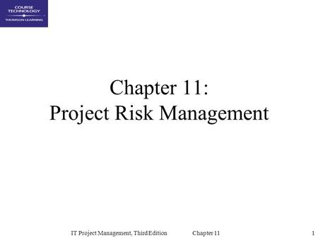 1IT Project Management, Third Edition Chapter 11 Chapter 11: Project Risk Management.