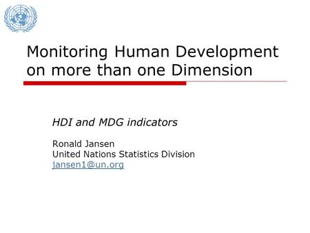 Monitoring Human Development on more than one Dimension HDI and MDG indicators Ronald Jansen United Nations Statistics Division