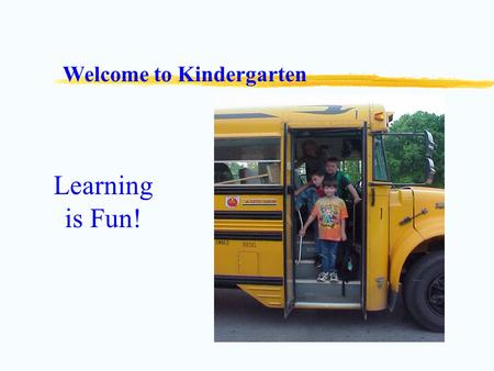 Welcome to Kindergarten Learning is Fun!. What we do everyday Students are responsible to check their own backpacks and turn in information to their teacher.