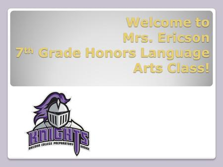 Welcome to Mrs. Ericson 7 th Grade Honors Language Arts Class!