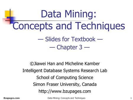 Bzupages.comData Mining: Concepts and Techniques1 Data Mining: Concepts and Techniques — Slides for Textbook — — Chapter 3 — ©Jiawei Han and Micheline.