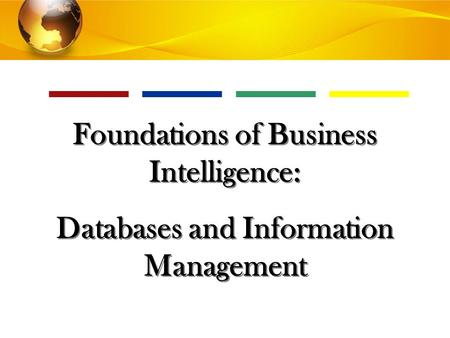 © 2010 by Prentice Hall Foundations of Business Intelligence: Databases and Information Management Foundations of Business Intelligence: Databases and.