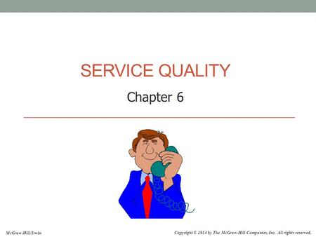 Copyright © 2014 by The McGraw-Hill Companies, Inc. All rights reserved. McGraw-Hill/Irwin SERVICE QUALITY Chapter 6.