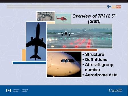 Overview of TP312 5 th (draft) Structure Definitions Aircraft group number Aerodrome data.