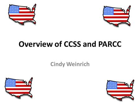 Overview of CCSS and PARCC Cindy Weinrich. Common Core Curriculum State Standards for Math have Two Parts: Content Standards: What students need to know.