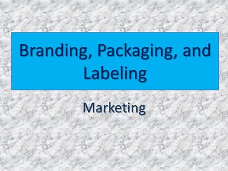 Branding, Packaging, and Labeling Marketing Can you name a brand? Levi's Coca Cola Nike Chanel Gucci Apple.