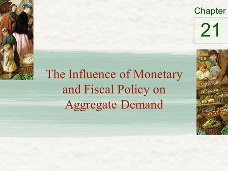 Chapter The Influence of Monetary and Fiscal Policy on Aggregate Demand 21.