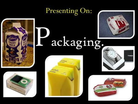 Presenting On: P ackaging.. Introduction to PACKAGING. Packaging is now generally regarded as an essential component of our modern life style and the.