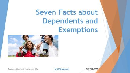 Seven Facts about Dependents and Exemptions Presented by: Emil Estafanous, CPA MyCPAweb.com (562)868-6333 MyCPAweb.com.