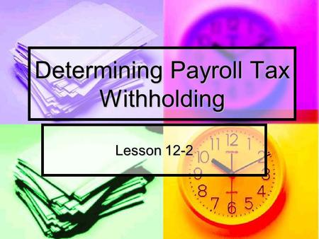 Determining Payroll Tax Withholding Lesson 12-2. Payroll Taxes Payroll Taxes: taxes based on the payroll of a business Payroll Taxes: taxes based on the.