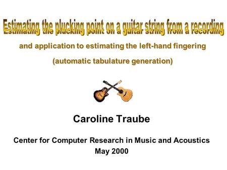 And application to estimating the left-hand fingering (automatic tabulature generation) Caroline Traube Center for Computer Research in Music and Acoustics.