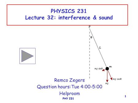 PHY 231 1 PHYSICS 231 Lecture 32: interference & sound Remco Zegers Question hours:Tue 4:00-5:00 Helproom.