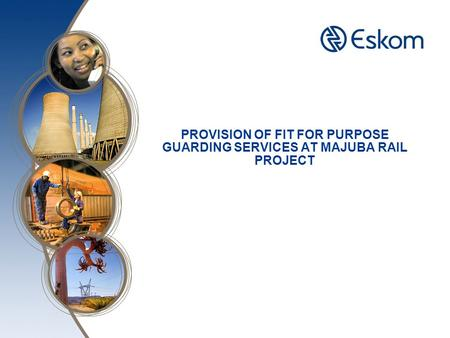PROVISION OF FIT FOR PURPOSE GUARDING SERVICES AT MAJUBA RAIL PROJECT.