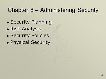 Chapter 8 – Administering Security  Security Planning  Risk Analysis  Security Policies  Physical Security.