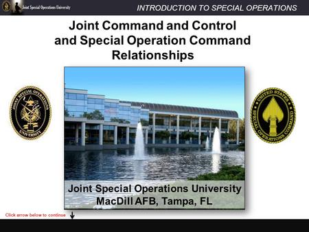 INTRODUCTION TO SPECIAL OPERATIONS Joint Special Operations University MacDill AFB, Tampa, FL Joint Command and Control and Special Operation Command Relationships.