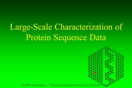 1 EMBL Outstation — The European Bioinformatics Institute Large-Scale Characterization of Protein Sequence Data.