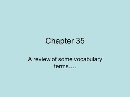 Chapter 35 A review of some vocabulary terms….. What are the names of the products below? 1. 2. 3.