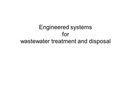 Engineered systems for wastewater treatment and disposal.