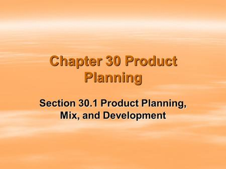 Chapter 30 Product Planning Section 30.1 Product Planning, Mix, and Development.