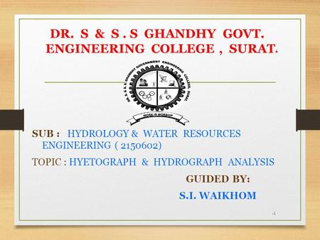 -1 DR. S & S. S GHANDHY GOVT. ENGINEERING COLLEGE, SURAT. SUB : HYDROLOGY & WATER RESOURCES ENGINEERING ( 2150602) TOPIC : HYETOGRAPH & HYDROGRAPH ANALYSIS.