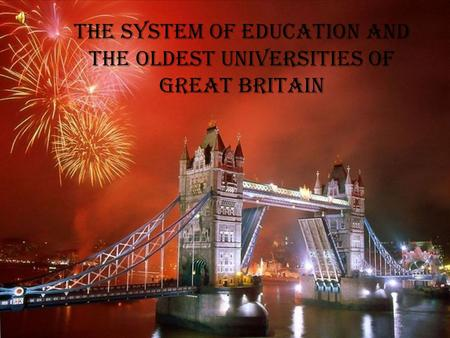 The system of education and the oldest universities of Great Britain.