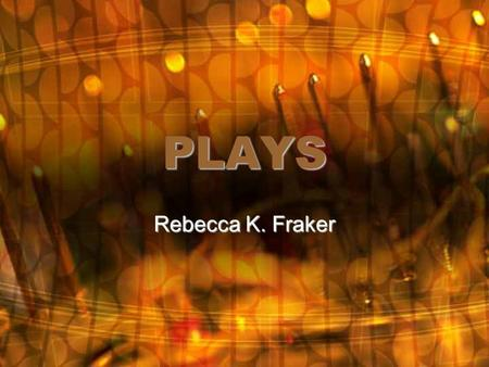 PLAYS Rebecca K. Fraker. What is a play? Books and short stories tell a story using such elements as themes, characters, plots, and settings. Like these.
