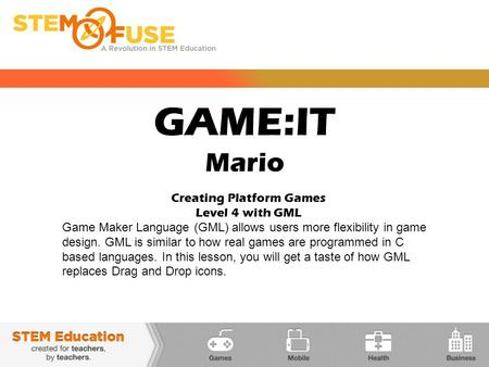 GAME:IT Mario Creating Platform Games Level 4 with GML Game Maker Language (GML) allows users more flexibility in game design. GML is similar to how real.