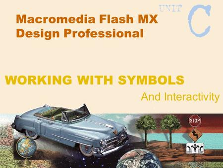 Macromedia Flash MX Design Professional And Interactivity WORKING WITH SYMBOLS.