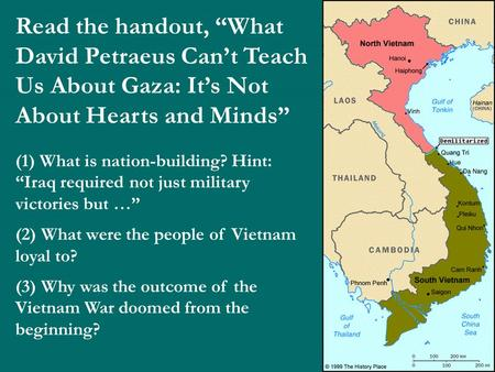 "Read the handout, ""What David Petraeus Can't Teach Us About Gaza: It's Not About Hearts and Minds"" (1) What is nation-building? Hint: ""Iraq required not."