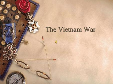 The Vietnam War. 1. France initially colonized Vietnam in the 1800s.