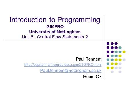 Introduction to Programming G50PRO University of Nottingham Unit 6 : Control Flow Statements 2 Paul Tennent