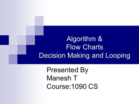Algorithm & Flow Charts Decision Making and Looping