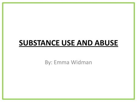 SUBSTANCE USE AND ABUSE By: Emma Widman. Case Study 10 ( Tobacco) My friends have asked me to give them a pack of cigarettes. I don't know what to say.