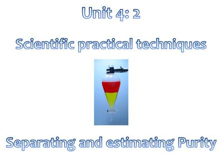 P2 Demonstrate use of scientific techniques to separate substances. P3 Estimate the purity of samples using scientific technique M2Describe the factors.