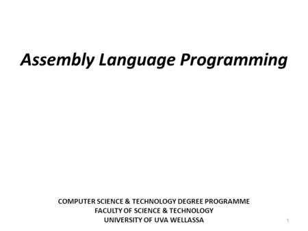 COMPUTER SCIENCE & TECHNOLOGY DEGREE PROGRAMME FACULTY OF SCIENCE & TECHNOLOGY UNIVERSITY OF UVA WELLASSA 1 Assembly Language Programming.