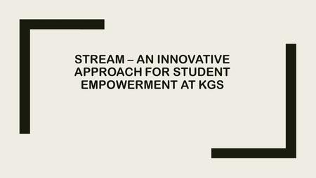 STREAM – AN INNOVATIVE APPROACH FOR STUDENT EMPOWERMENT AT KGS.