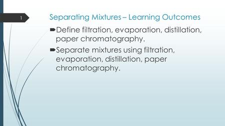 Separating Mixtures – Learning Outcomes