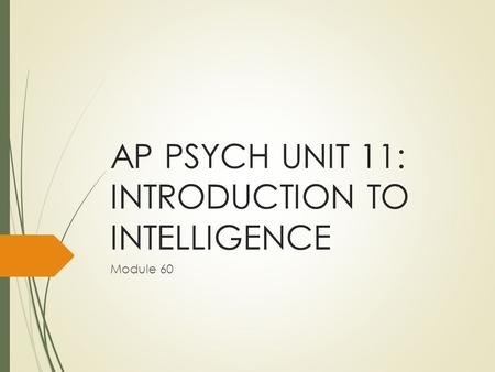 AP PSYCH UNIT 11: INTRODUCTION TO INTELLIGENCE Module 60.