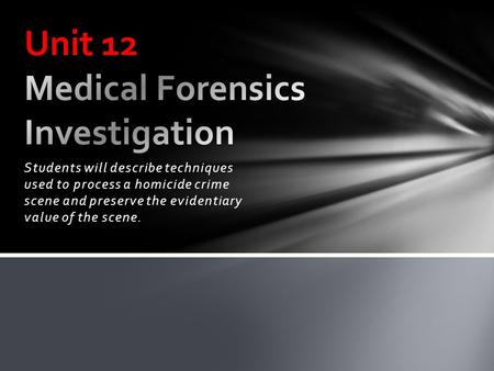 Students will describe techniques used to process a homicide crime scene and preserve the evidentiary value of the scene.