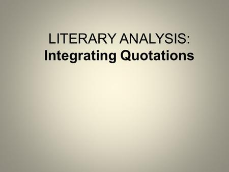 LITERARY ANALYSIS: Integrating Quotations. Most of your essay is in your own words, but you use quotes to: Back up your own thinking Illustrate your own.