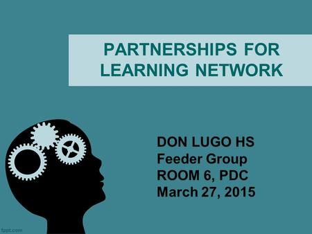 PARTNERSHIPS FOR LEARNING NETWORK DON LUGO HS Feeder Group ROOM 6, PDC March 27, 2015.