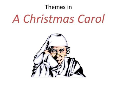 Themes in A Christmas Carol. Scene 3 Ghost of Christmas Past After touring his past, Scrooge sees how his child self, his charitable, generous boss, and.