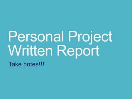 Personal Project Written Report Take notes!!!. Structure of the Report  Based on following criteria:  Investigating  Planning  Taking action  Reflecting.