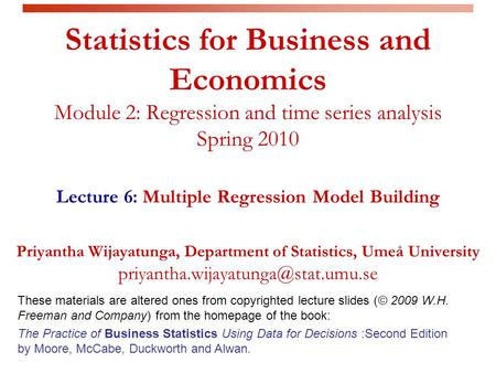 Statistics for Business and Economics Module 2: Regression and time series analysis Spring 2010 Lecture 6: Multiple Regression Model Building Priyantha.