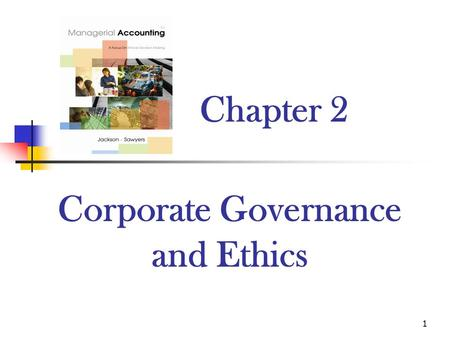 1 Chapter 2 Corporate Governance and Ethics. 2 Introduction Companies need strong corporate governance and sound ethical practices: Scandals cause the.