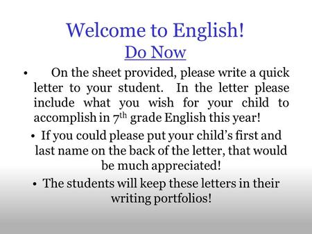 Welcome to English! Do Now On the sheet provided, please write a quick letter to your student. In the letter please include what you wish for your child.